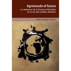 Libro: Agrietando el futuro. La amenaza de la fractura hidráulica
